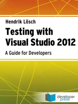 Testing With Visual Studio 2012: A Guide For Developers