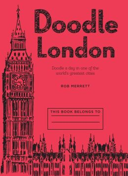 Doodle London: Doodle Your Way Around One of the Greatest Cities in the World