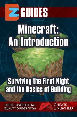 Getting Started with Minecraft: An Introduction, Surviving the First Night and the Basics of Building