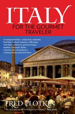 Italy for the Gourmet Traveler: Covering all of Italy