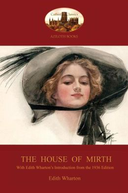 The House of Mirth: With Edith Wharton's Sought-After 'Introduction to the 1936 Edition' (Aziloth Books)