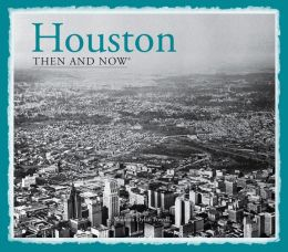 Houston: Then and Now