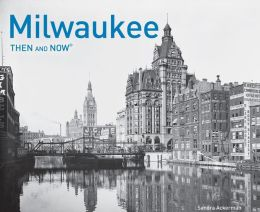 Milwaukee: Then and Now