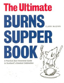 The Ultimate Burns Supper Book: A Practical (But Irreverant) Guide to Scotland's Greatest Celebration