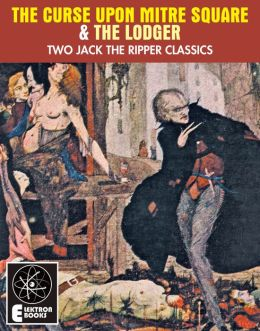 The Curse On Mitre Square & The Lodger: Two Jack The Ripper Classics