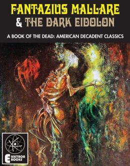 Fantazius Mallare & The Dark Eidolon: A Book Of The Dead: American Decadent Classics