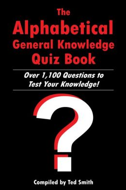 The Alphabetical General Knowledge Quiz Book: Over 1,100 Questions to Test Your Knowledge!