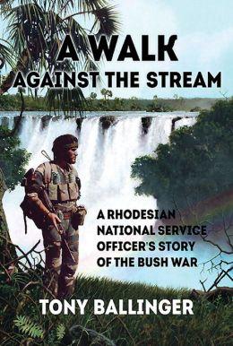 A Walk Against The Stream: A Rhodesian National Service ...