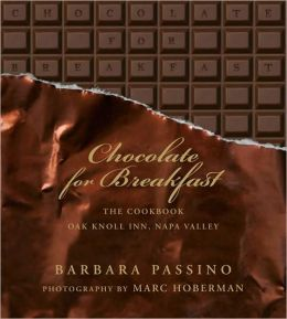 Chocolate for Breakfast: The Cookbook, Oak Knoll Inn, Napa Valley