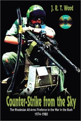 Counter-Strike From the Sky: The Rhodesian All-Arms Fireforce in the War in the Bush 1974-1980