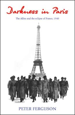 Darkness in Paris: The Allies and the Eclipse of France 1940