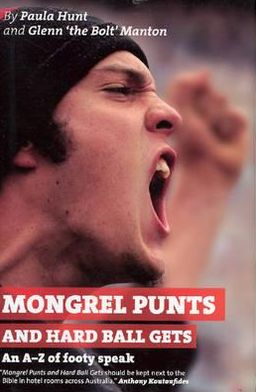 Mongrel Punts and Hard Ball Gets: An A-Z of Footy Speak