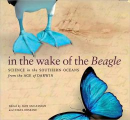 In the Wake of the Beagle: Science in the Southern Oceans from the Age of Darwin