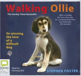 Walking Ollie: Or Winning the Love of a Difficult Dog
