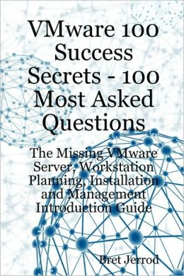 Vmware 100 Success Secrets - 100 Most Asked Questions