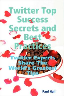 Twitter Top Success Secrets And Best Practices