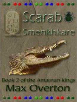 The Amarnan Kings Book 2: Scarab -- Smenkhkare
