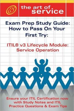 Itil V3 Service Lifecycle Service Operation (So) Certification Exam Preparation Course In A Book For Passing The Itil V3 Service Lifecycle Service Operation (So) Exam - The How To Pass On Your First Try Certification Study Guide