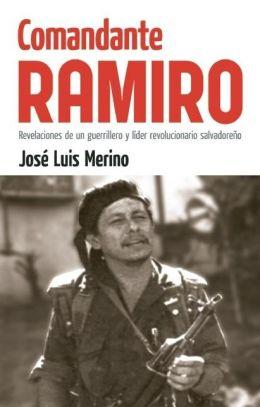 Comandante Ramiro: Revelaciones de un guerrillero y lider revolucionario salvadoreno