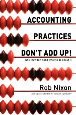 Accounting Practices Don'T Add Up! - Why They Don'T And What To Do About It