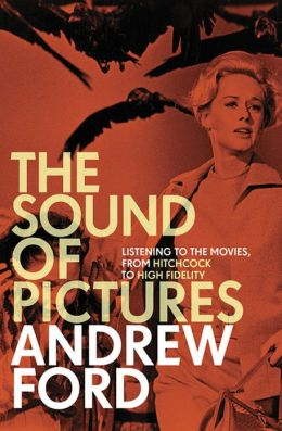 The Sound of Pictures: Listening to the Movies, from Hitchcock to High Fidelity
