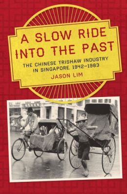 A Slow Ride into the Past: The Chinese Trishaw Industry in Singapore, 1942-1983