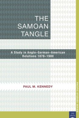 The Samoan Tangle: A Study in Anglo-German-American Relations 1878-1900