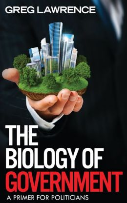 The Biology of Government: A Primer for Politicians