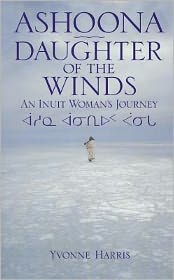 Ashoona, Daughter of the Winds: An Inuit Woman's Journey