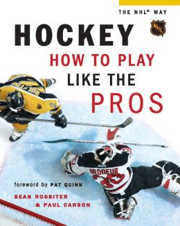 Hockey: How to Play Like the Pros (Hockey the NHL Way Series)