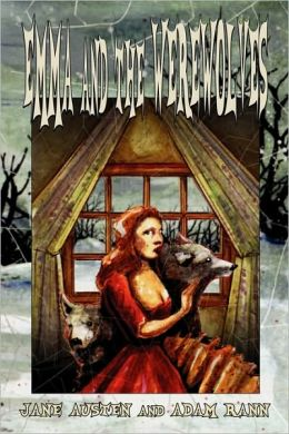 Emma And The Werewolves: Jane Austen's Classic Novel with Blood-curdling Lycanthropy