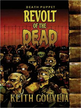 Revolt of the Dead: A Zombie Novel [Death Puppet Trilogy, Book One]