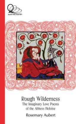 Rough Wilderness: The Imaginary Love Poems of the Abbess Heloise