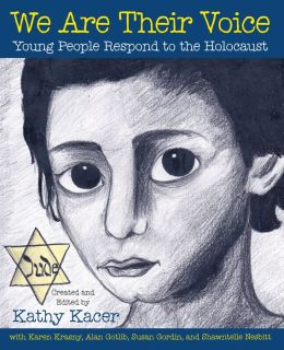 We Are Their Voice: Young People Respond to the Holocaust