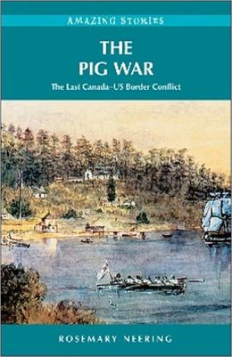The Pig War: The Last Canada-US Border Conflict