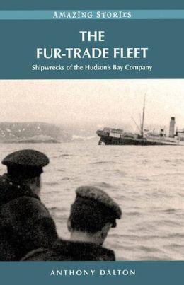 The Fur-Trade Fleet: Shipwrecks of the Hudson?s Bay Company