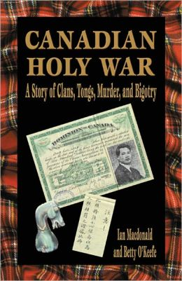 Canadian Holy War: A Story of Clans, Tongs, Murder, and Bigotry