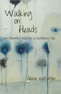 Walking on Heads: My Charming Imposter: a Cautionary Tale