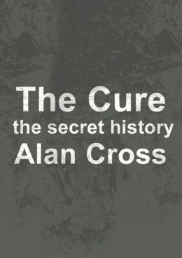 The Cure: the secret history