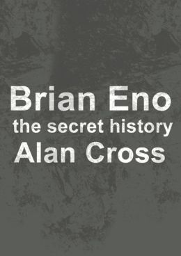 Brian Eno: the secret history