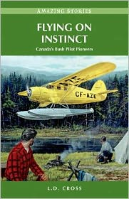 Flying on Instinct: Canada's Bush Pilot Pioneers