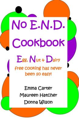No E.N.D. Cookbook : Egg, Nut and Dairy Free Cooking Has Never Been So Easy