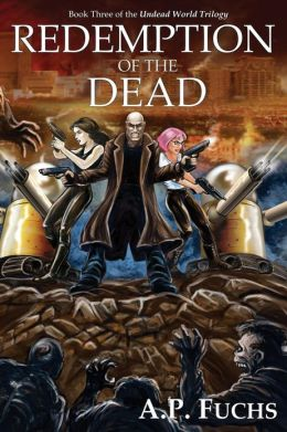 Redemption of the Dead: A Supernatural Time Travel Zombiethriller (Undead World Trilogy, Book Three)