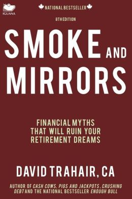 Smoke and Mirrors: Financial Myths that will Ruin Your Retirement Dreams (8th Edition)