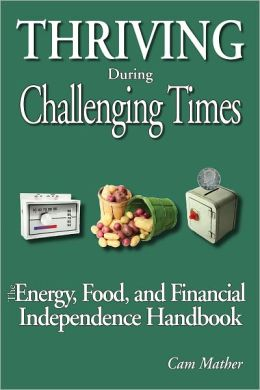 Thriving During Challenging Times: The Energy, Food and Financial Independence Handbook