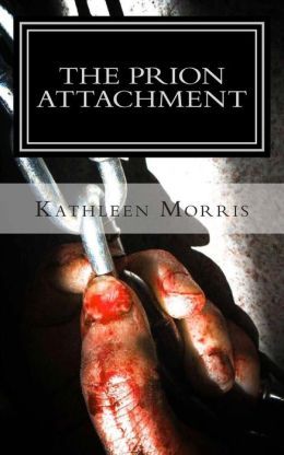 The Prion Attachment: A Christian Zombie Suspense Thriller