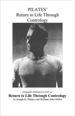 Pilates' Return to Life Through Contrology