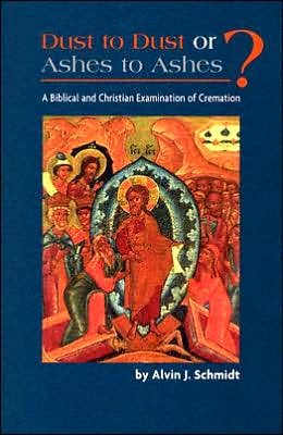 Dust to Dust or Ashes to Ashes: A Biblical and Christian Examination of Cremation