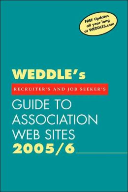 Weddles Guide to Association Web Sites: For Recruiters HR Professionals, Job Seekers Career Activists