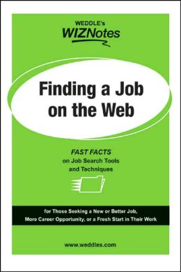 WEDDLE'S WizNotes: Finding a Job on the Web: Fast Facts on Job Search Tools & Techniques